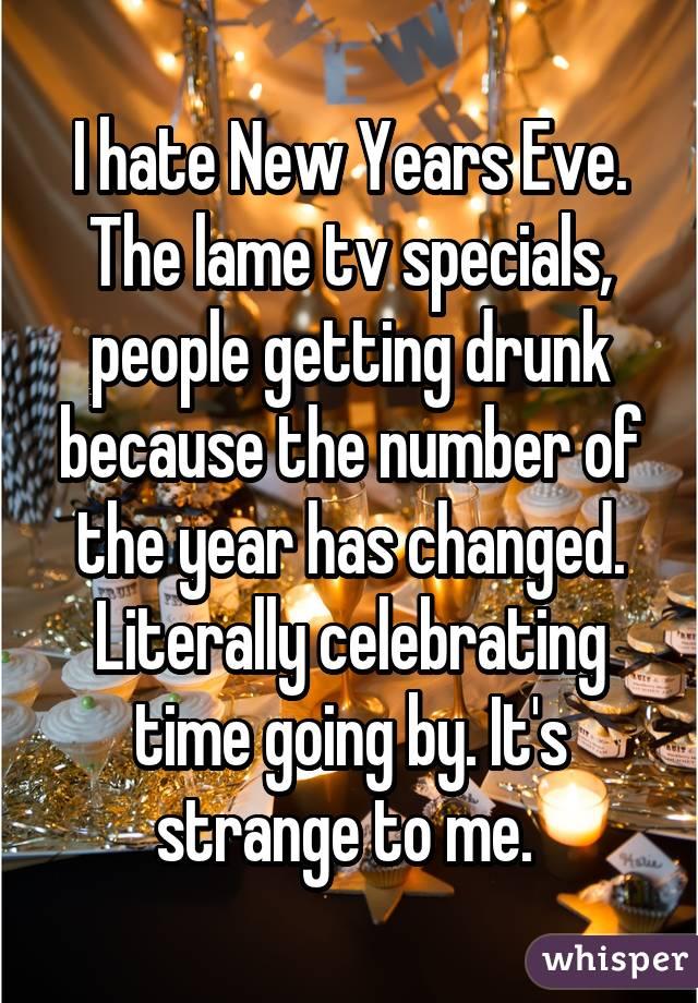 """""""Odio il capodanno. I noiosi special alla TV, persone che si ubriacano perché il numero dell'anno è cambiato. Si celebra letteralmente il tempo che sta andando via. Veramente incomprensibile per me."""""""