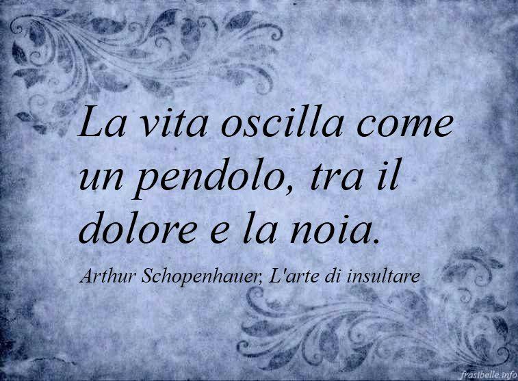 Frasi Disperate Sulla Vita.Arthur Schopenhauer Arthur Schopenhauer Biografia Arthur Schopenhauer Pensiero Arthur Schopenhauer Citazioni