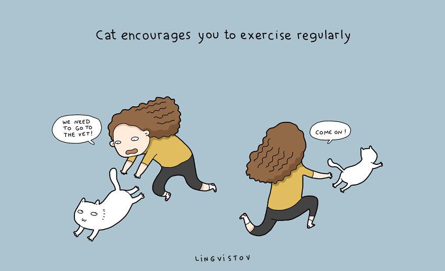 """""""Il gatto t'incoraggia ad eseguire un'attività fisica regolare."""" """"Dobbiamo andare dal veterinario."""" """"Suvvia""""."""