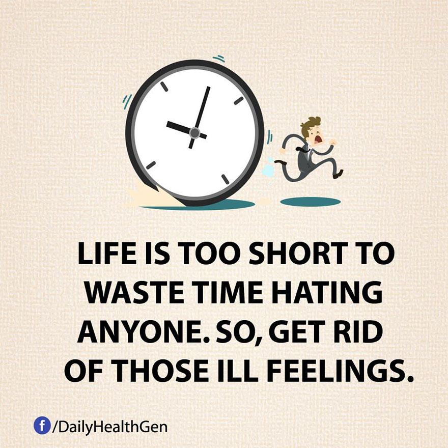 """""""La vita è troppo breve per perdere tempo nell'odiare qualcuno. Liberati dunque da quei sentimenti negativi."""""""