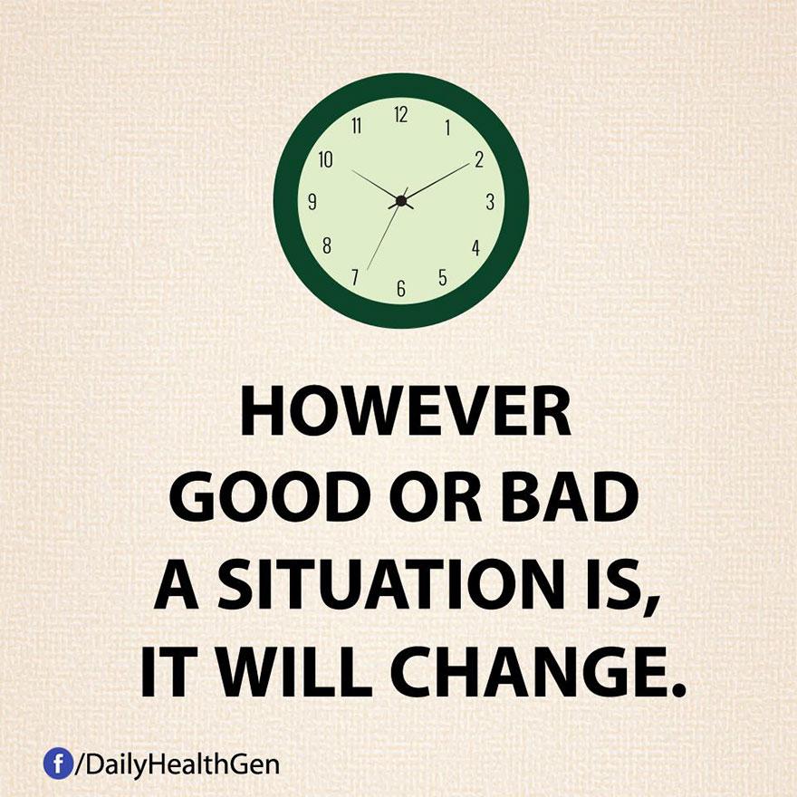 """""""Per quanto una situazione possa essere positiva o negativa, non durera' per sempre."""""""