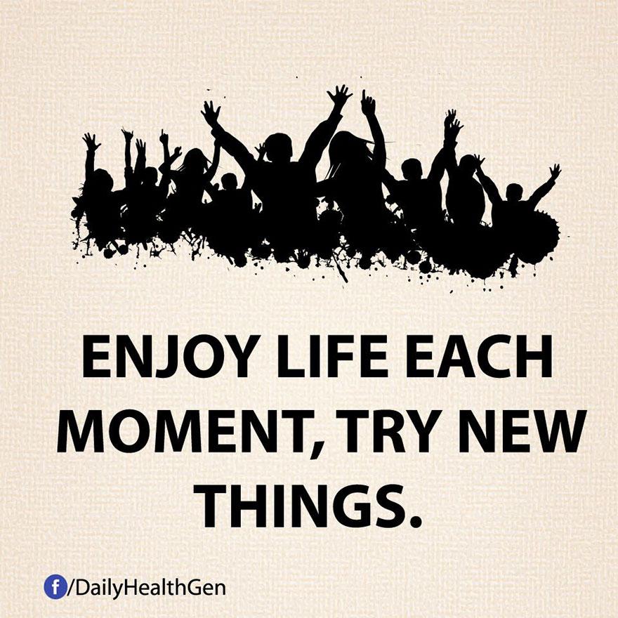 """""""Goditi ogni momento della tua vita, prova nuove cose."""""""