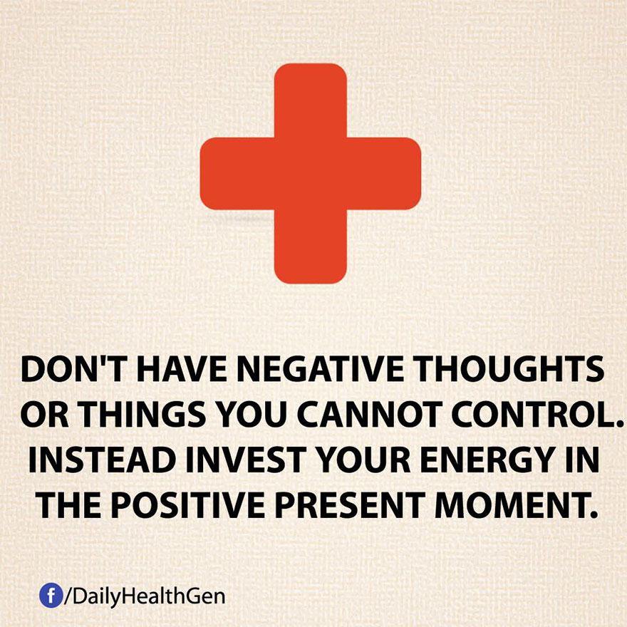 """""""Evita i pensieri negativi o le cose che non puoi tenere sotto controllo. Investi le tue energie nel presente."""""""