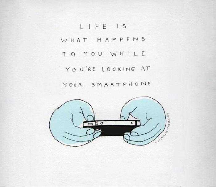 """""""La vita è quello che succede mentre guardi il tuo smartphone""""."""