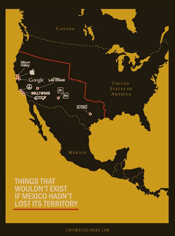 """""""Cose che non sarebbero esistite se il Messico non avesse perso il suo territorio."""""""